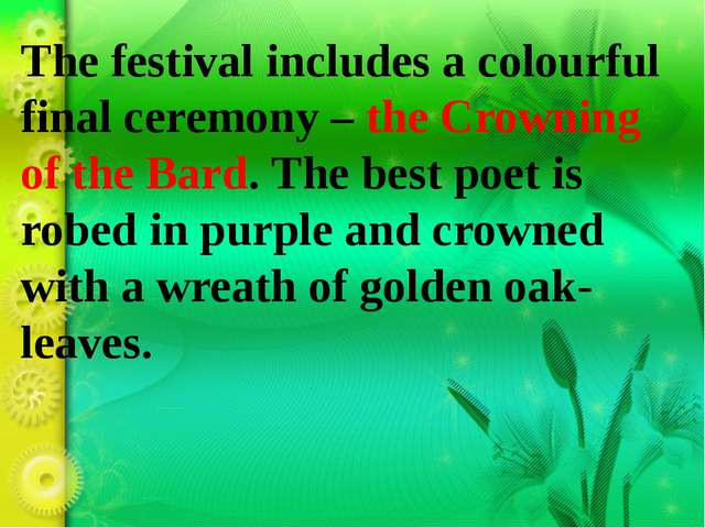 The festival includes a colourful final ceremony – the Crowning of the Bard....