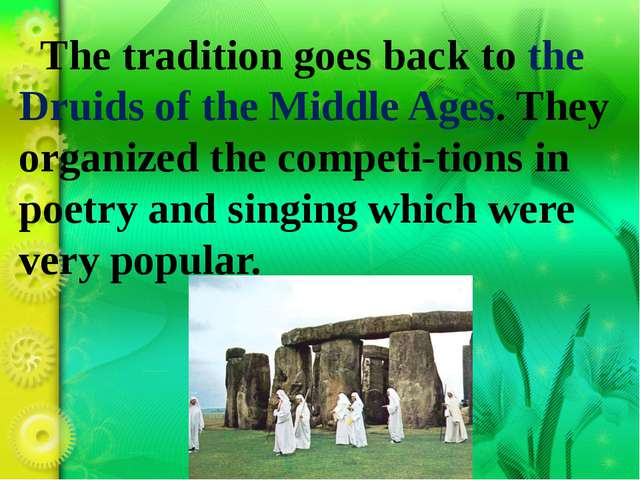 The tradition goes back to the Druids of the Middle Ages. They organized the...