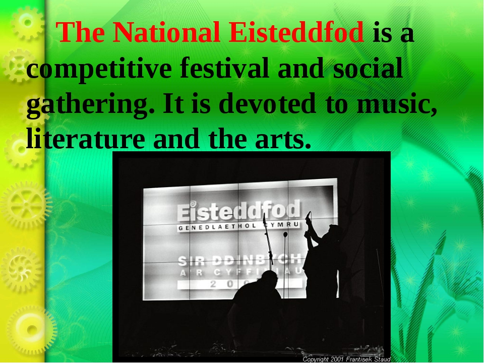 The National Eisteddfod is a competitive festival and social gathering. It i...