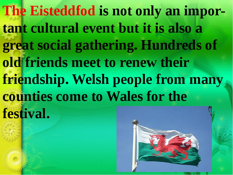The Eisteddfod is not only an impor-tant cultural event but it is also a grea...