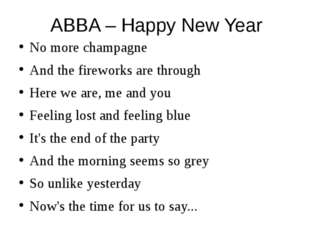 ABBA – Happy New Year No more champagne And the fireworks are through Here we