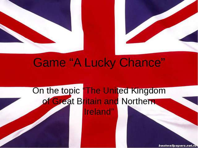 "Game ""A Lucky Chance"" On the topic ""The United Kingdom of Great Britain and N..."
