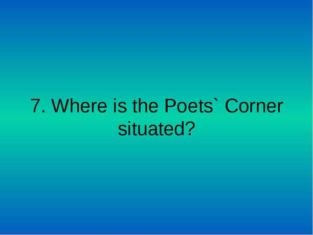 7. Where is the Poets` Corner situated?