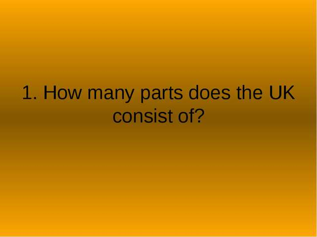 1. How many parts does the UK consist of?