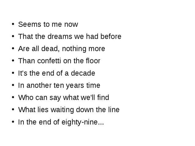 Seems to me now That the dreams we had before Are all dead, nothing more Tha...