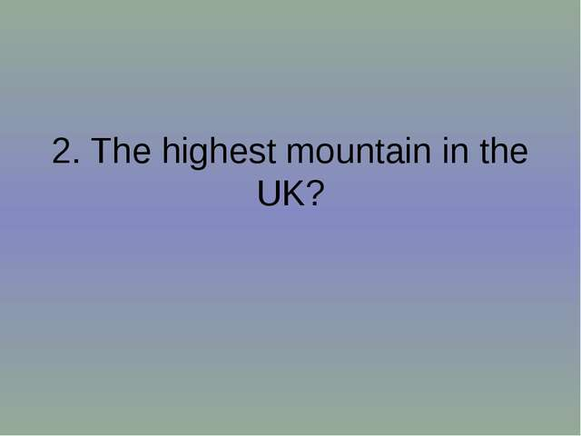 2. The highest mountain in the UK?
