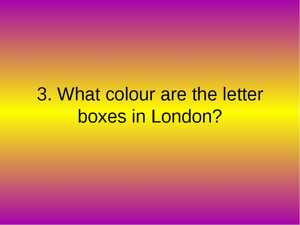 3. What colour are the letter boxes in London?