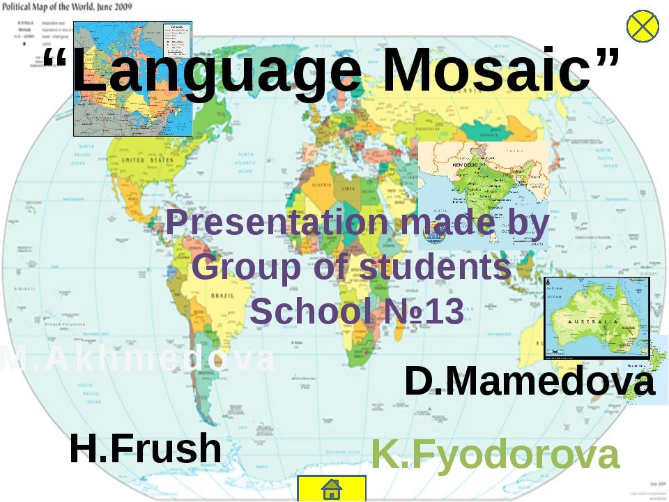 """Language Mosaic"" Presentation made by Group of students School №13 M.Akhmedo..."
