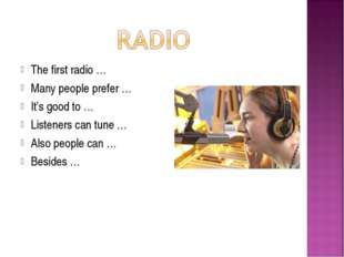 The first radio … Many people prefer … It's good to … Listeners can tune … Al