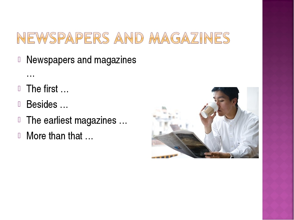 Newspapers and magazines … The first … Besides … The earliest magazines … Mor...