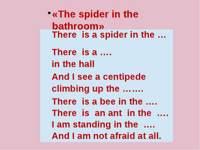 «The spider in the bathroom» There is a spider in the … There is a …. in the...