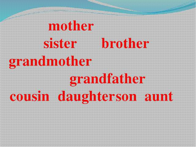 mother sisterbrother grandmother grandfather cousindaughters...