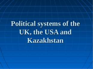 Political systems of the UK, the USA and Kazakhstan