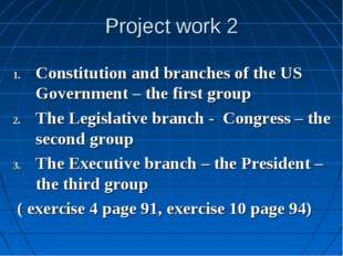 Project work 2 Constitution and branches of the US Government – the first gro
