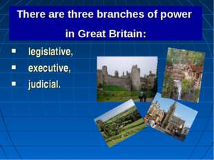 legislative, executive, judicial. There are three branches of power in Great