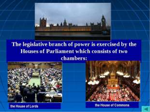 The legislative branch of power is exercised by the Houses of Parliament whic