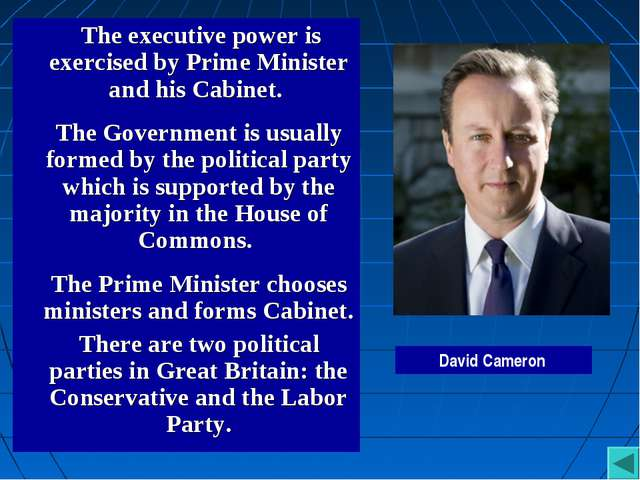 The executive power is exercised by Prime Minister and his Cabinet. The Gove...