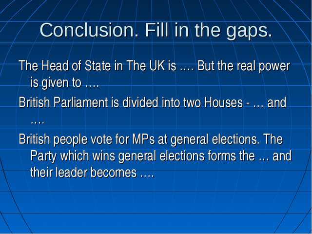 Conclusion. Fill in the gaps. The Head of State in The UK is …. But the real...