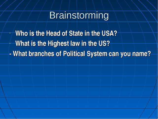 Brainstorming Who is the Head of State in the USA? What is the Highest law in...