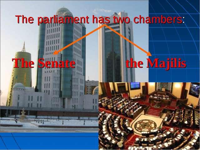 The parliament has two chambers: The Senate the Majilis