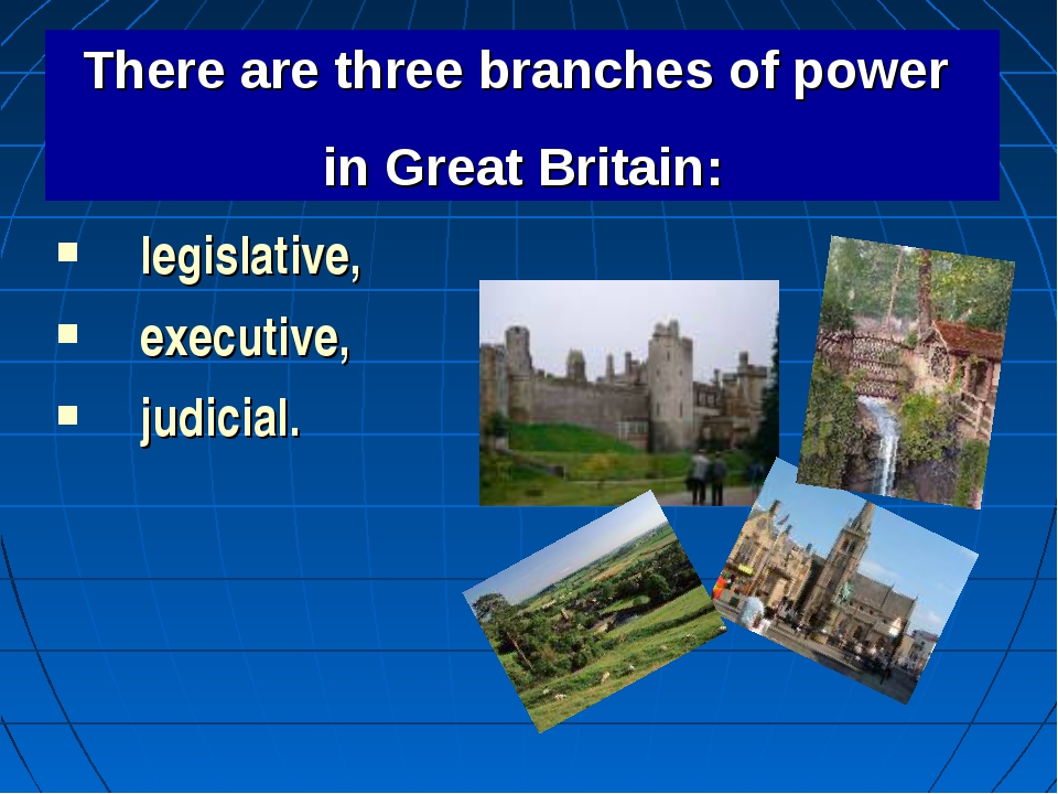 legislative, executive, judicial. There are three branches of power in Great...
