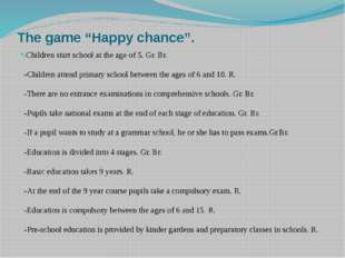 "The game ""Happy chance"". -Children start school at the age of 5. Gr. Br.  -Ch"