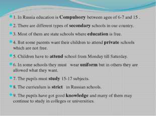 1. In Russia education is Compulsory between ages of 6-7 and 15 . 2. There a