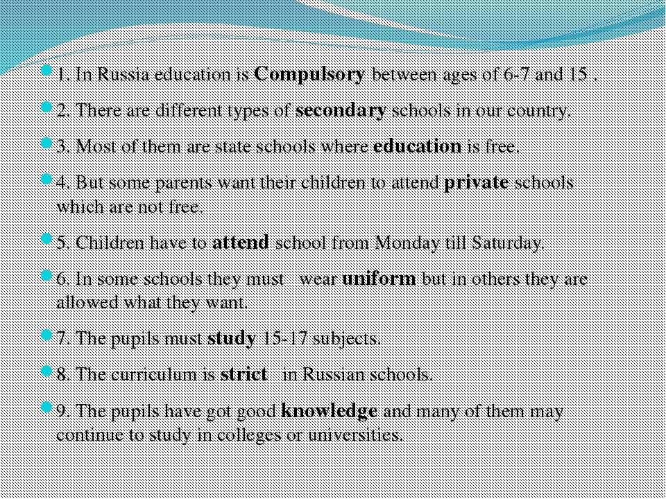 1. In Russia education is Compulsory between ages of 6-7 and 15 . 2. There a...