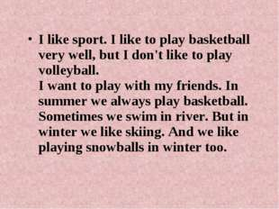 I like sport. I like to play basketball very well, but I don't like to play v