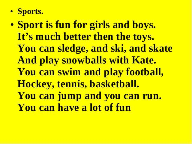 Sports. Sport is fun for girls and boys. It's much better then the toys. You...