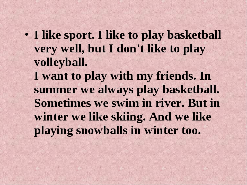 I like sport. I like to play basketball very well, but I don't like to play v...