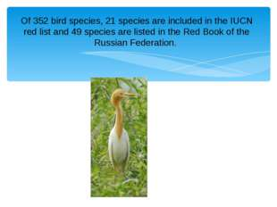 Of 352 bird species, 21 species are included in the IUCN red list and 49 spec
