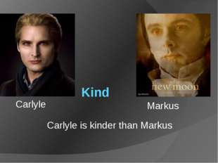 Kind Carlyle is kinder than Markus Carlyle Markus