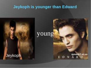 Jeykoph is younger than Edward young Jeykoph