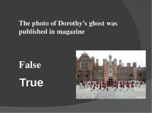 True The photo of Dorothy's ghost was published in magazine False