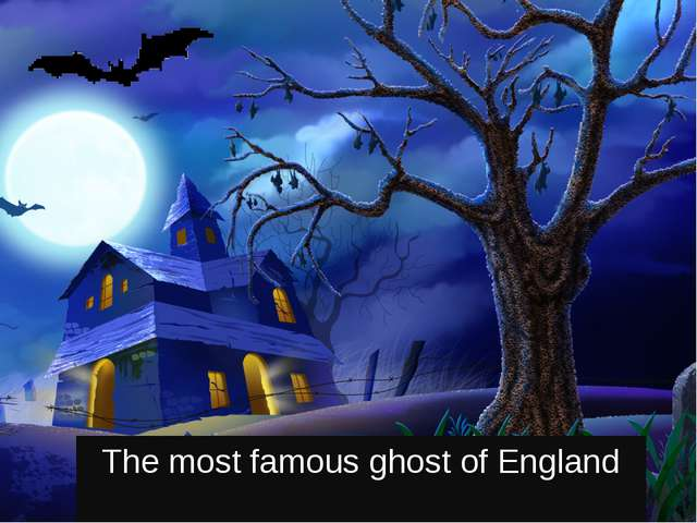 The most famous ghost of England