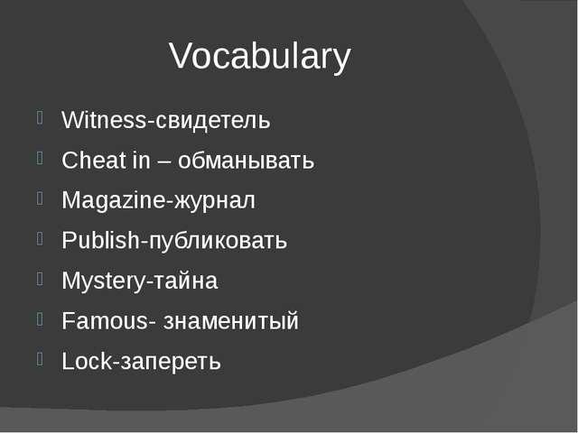Vocabulary Witness-свидетель Cheat in – обманывать Magazine-журнал Publish-пу...