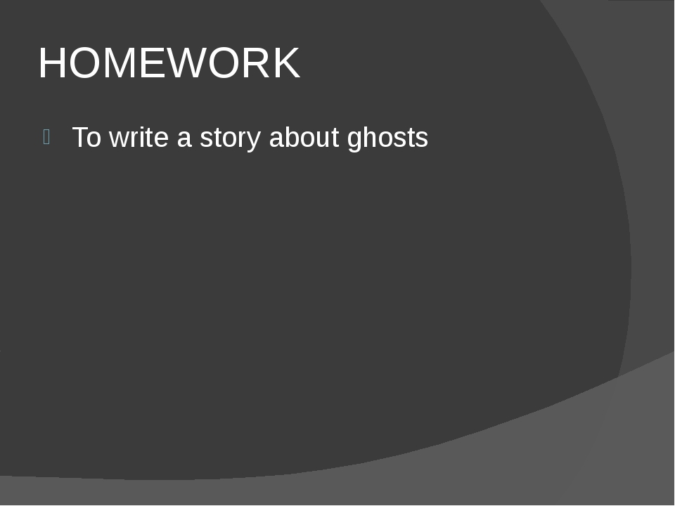 HOMEWORK To write a story about ghosts