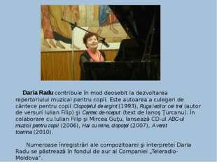 Daria Radu contribuie în mod deosebit la dezvoltarea repertoriului muzical p