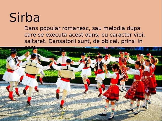 Sirba Dans popular romanesc, sau melodia dupa care se executa acest dans, cu...