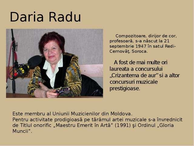 Daria Radu Compozitoare, dirijor de cor, profesoară, s-a născut la 21 septemb...