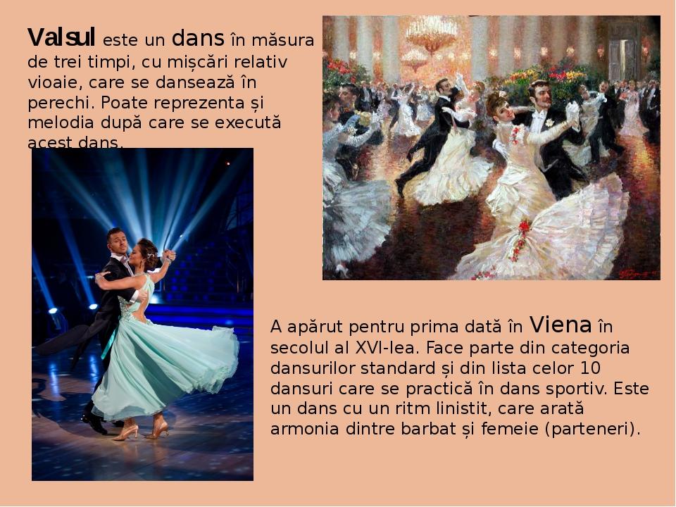 Valsuleste un dansîn măsura de trei timpi, cu mișcări relativ vioaie, care...