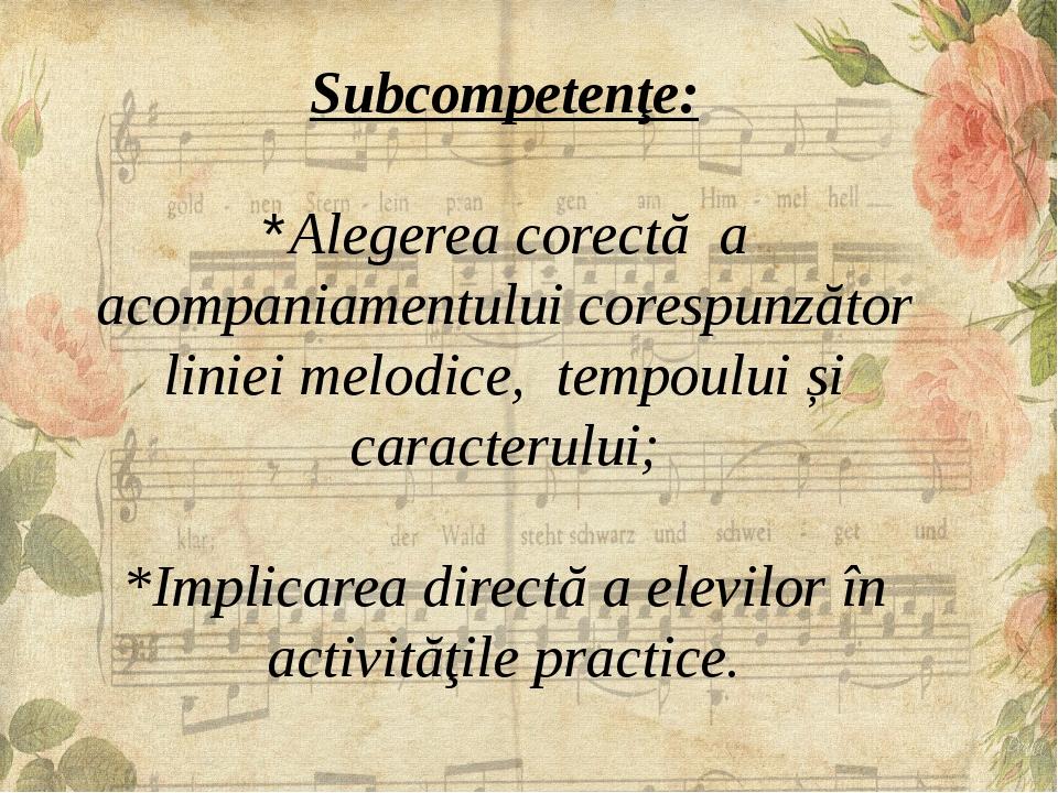 Subcompetenţe: *Alegerea corectă a acompaniamentului corespunzător liniei me...