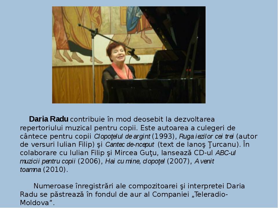 Daria Radu contribuie în mod deosebit la dezvoltarea repertoriului muzical p...