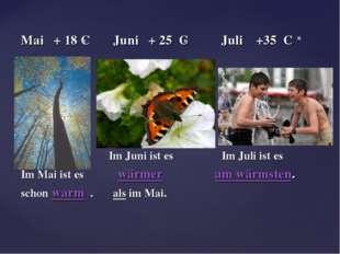 Mai + 18 C Juni + 25 C Juli +35 C Im Juni ist es Im Juli ist es Im Mai ist es
