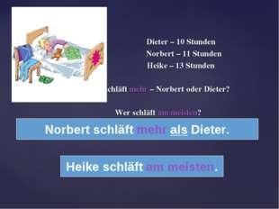 Dieter – 10 Stunden Norbert – 11 Stunden Heike – 13 Stunden Wer schläft mehr