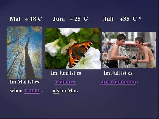Mai + 18 C Juni + 25 C Juli +35 C Im Juni ist es Im Juli ist es Im Mai ist es...