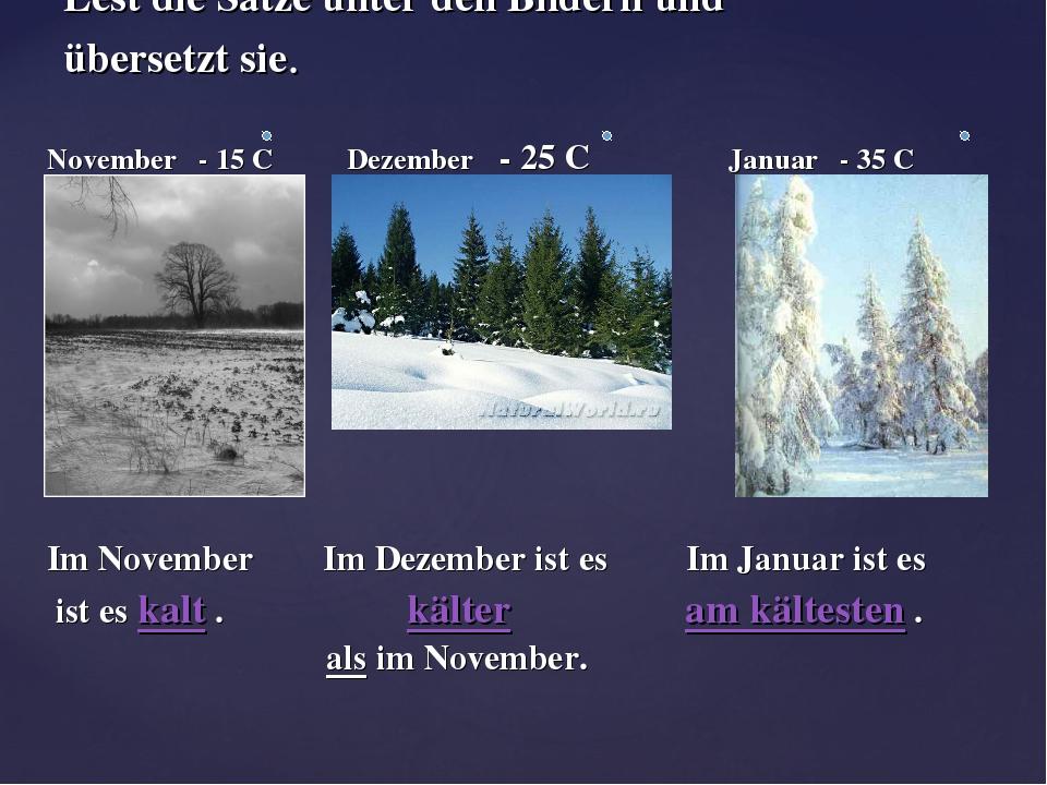 November - 15 C Dezember - 25 C Januar - 35 C Im November Im Dezember ist es...