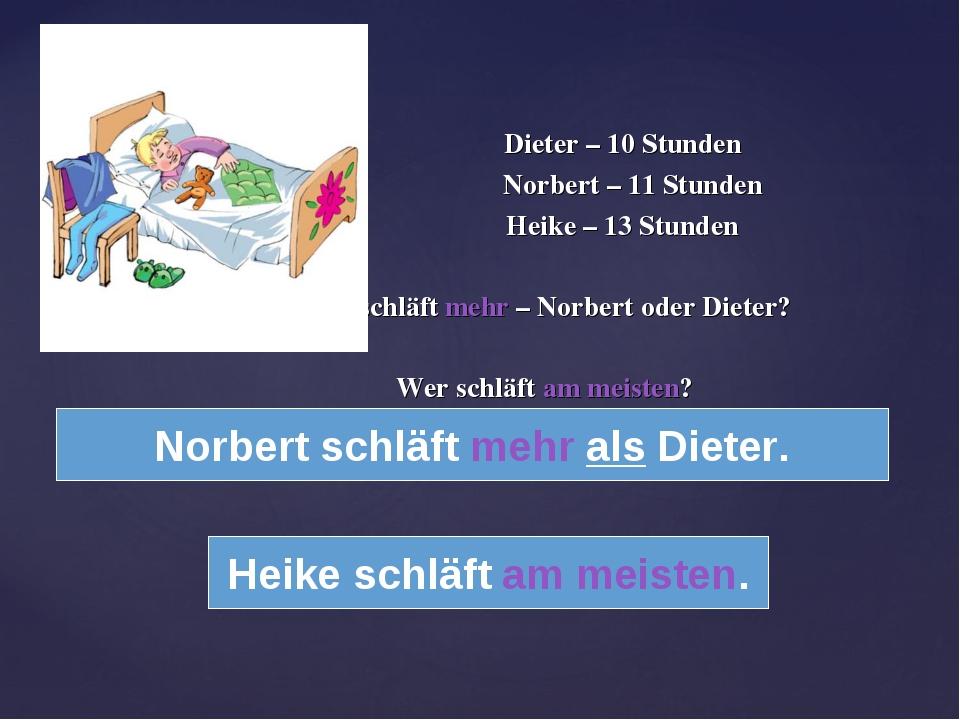 Dieter – 10 Stunden Norbert – 11 Stunden Heike – 13 Stunden Wer schläft mehr...