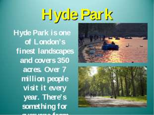 Hyde Park Hyde Park is one of London's finest landscapes and covers 350 acres